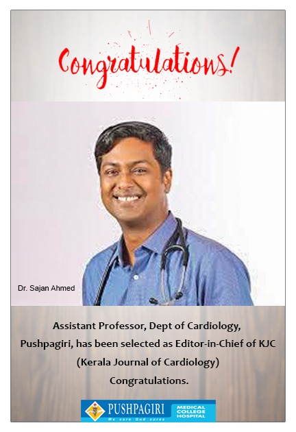 Dr Sajan Ahmed, Assistant Professor, Dept of Cardiology, Pushpagiri, has been selected as Editor-in-Chief of KJC